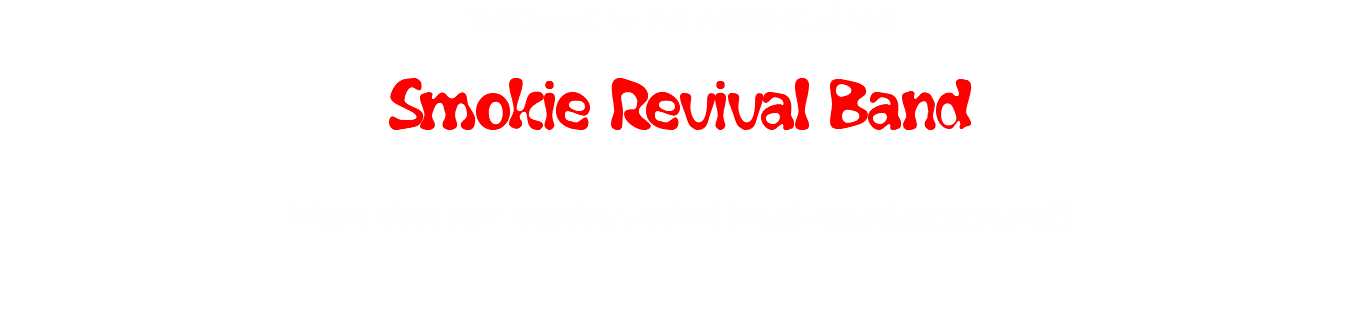 Welcome to the website of the Smokie Revival Band More than just another revival band- convince yourself!